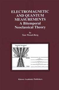 Electromagnetic and Quantum Measurements: A Bitemporal Neoclassical Theory