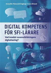 Digital kompetens för sfi-lärare : vad innebär vuxenutbildningens digitalisering?