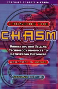 Crossing the Chasm: Marketing and selling technology products to mainstream