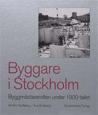 Byggare i Stockholm : byggmästarerollen under 1900-talet