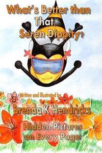 What's Better Than That, Seren Dippity?