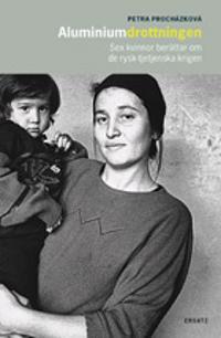 Aluminiumdrottningen : Sex kvinnor berättar om de rysk-tjetjenska krigen