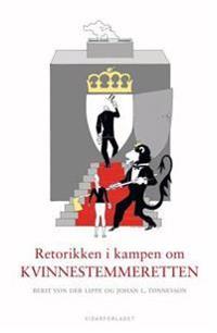 Retorikken i kampen om kvinnestemmeretten - Berit von der Lippe, Johan L. Tønnesson | Inprintwriters.org