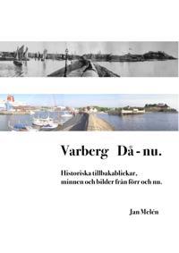Varberg Då - nu : Historiska tillbakablickar, minnen och bilder från förr o