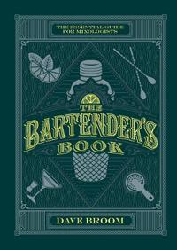 The Bartender's Book: The Essential Guide for Mixologists
