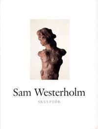 Sam Westerholm : skulptör