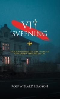Vit svepning : en bok om förluster, svek, intriger och mord i herrgårdsmiljö