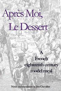 Apres Moi, Le Dessert: A French Eighteenth Century Model Meal