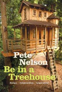 Be in a Treehouse: Design, Construction, Inspiration