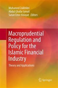 Macroprudential Regulation and Policy for the Islamic Financial Industry: Theory and Applications