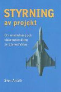 Styrning av projekt : om användning och vidareutveckling av Earned Value