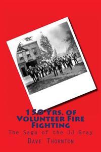 150 Yrs. of Volunteer Fire Fighting: The Saga of the Jj Gray Hand Pumper