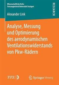 Analyse, Messung Und Optimierung Des Aerodynamischen Ventilationswiderstands Von Pkw-rädern