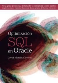 Optimizacion SQL En Oracle: Una Guia Practica, Detallada y Completa Sobre Como Implementar y Explotar Bases de Datos Oracle de Forma Eficiente