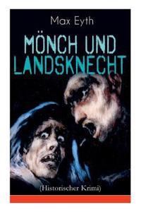 M nch Und Landsknecht (Historischer Krimi) - Vollst ndige Ausgabe