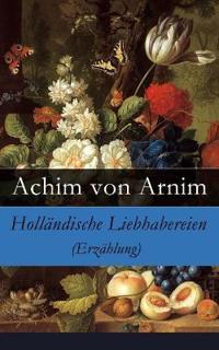 Holländische Liebhabereien (Erzählung) - Vollständige Ausgabe
