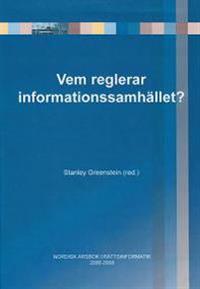 Vem reglerar informationssamhället? : nordisk årsbok i rättsinformatik 2006-2008