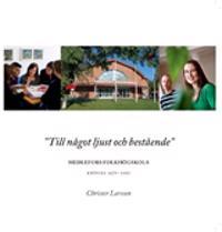 """""""Till något ljust och bestående"""" : Medlefors Folkhögskola"""