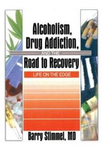Alcoholism, Drug Addition, and the Road to Recovery