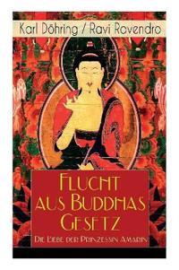 Flucht Aus Buddhas Gesetz - Die Liebe Der Prinzessin Amarin (Vollständige Ausgabe)