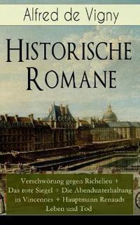 Historische Romane: Verschw rung Gegen Richelieu + Das Rote Siegel + Die Abendunterhaltung in Vincennes + Hauptmann Renauds Leben Und Tod
