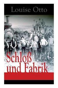 Schlo  Und Fabrik (Vollst ndige Ausgabe)