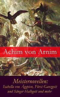 Meisternovellen: Isabella Von Ägypten, Fürst Ganzgott Und Sänger Halbgott Und Mehr