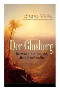 Der Glasberg: Roman Einer Jugend, Die Hinauf Wollte (Vollständige Ausgabe: Buch 1&2)