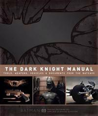 Dark Knight Manual: Tools, Weapons, VehiclesDocuments from the Batcave