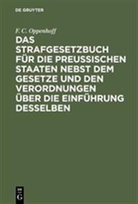 Das Strafgesetzbuch Für Die Preußischen Staaten Nebst Dem Gesetze Und Den Verordnungen Über Die Einführung Desselben