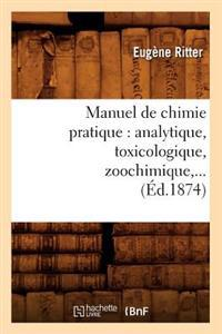 Manuel de Chimie Pratique: Analytique, Toxicologique, Zoochimique (�d.1874)