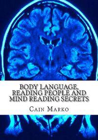 Body Language, Reading People and Mind Reading Secrets: How to Read Body Language, How to Predict Behavior and Instantly Understand People