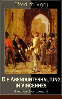 Die Abendunterhaltung in Vincennes (Historischer Roman) - Vollst ndige Deutsche Ausgabe