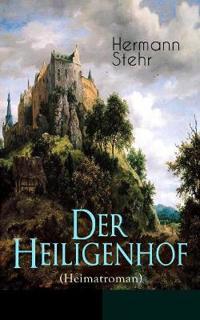 Der Heiligenhof (Heimatroman) - Vollständige Ausgabe