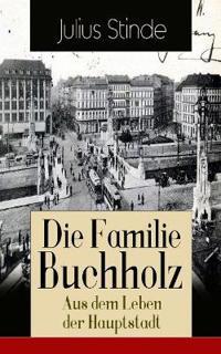Die Familie Buchholz - Aus Dem Leben Der Hauptstadt (Vollst ndige Ausgabe)