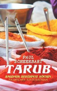 Tarub - Bagdads Berühmte Köchin: Arabischer Kulturroman