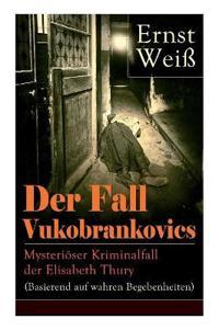 Der Fall Vukobrankovics: Mysteri ser Kriminalfall Der Elisabeth Thury (Basierend Auf Wahren Begebenheiten)