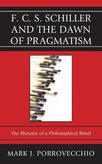 F. C. S. Schiller and the Dawn of Pragmatism