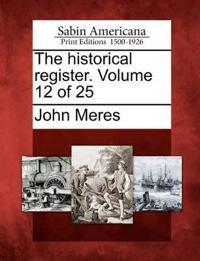 The Historical Register. Volume 12 of 25
