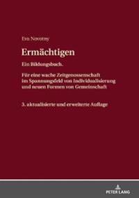 Ermaechtigen: Ein Bildungsbuch. Fuer Eine Wache Zeitgenossenschaft Im Spannungsfeld Von Individualisierung Und Neuen Formen Von Geme