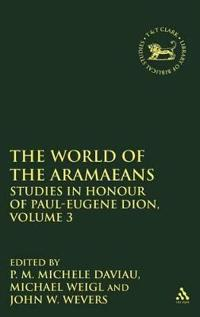 The World of the Aramaeans, Volume 3: Studies in Honour of Paul-Eugene Dion, Volume 3