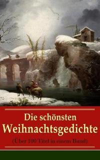 Die Sch nsten Weihnachtsgedichte ( ber 100 Titel in Einem Band) - Vollst ndige Ausgabe