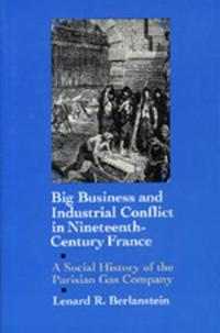 Big Business and Industrial Conflict in Nineteenth-Century France
