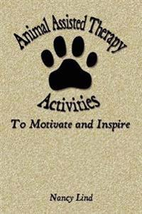 Animal Assisted Therapy Activities to Motivate and Inspire