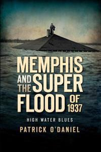 Memphis and the Superflood of 1937:: High Water Blues