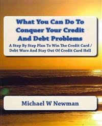 What You Can Do to Conquer Your Credit and Debt Problems: Second Edition