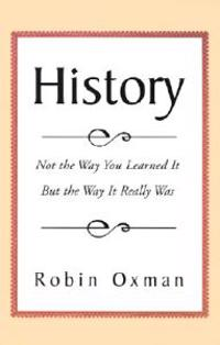 History: Not the Way You Learned It But the Way It Really Was
