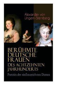 Ber hmte Deutsche Frauen Des Achtzehnten Jahrhunderts - Portr ts Der Einflussreichsten Damen
