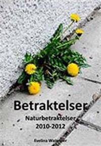 Betraktelser : naturbetraktelser 2010-2012