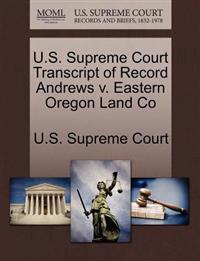 U.S. Supreme Court Transcript of Record Andrews V. Eastern Oregon Land Co